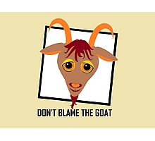 DON'T BLAME THE GOAT Photographic Print