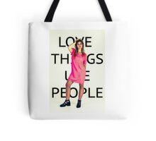 Love Things Use People Tote Bag