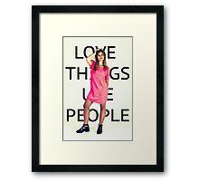 Love Things Use People Framed Print