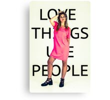 Love Things Use People Canvas Print