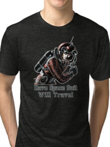 Have Space Suit Will Travel Tri-blend T-Shirt