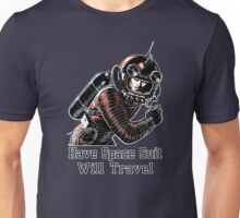 Have Space Suit Will Travel Unisex T-Shirt