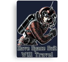 Have Space Suit Will Travel Canvas Print