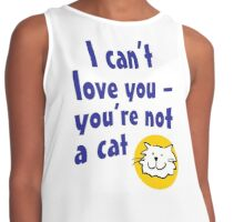 I can't love you - you're not a cat Contrast Tank