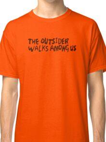 The Outsider Walks Among Us Classic T-Shirt