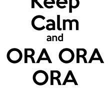 Keep Calm and ORA ORA ORA by Wobscur