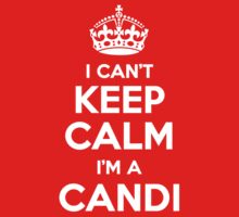I can't keep calm, Im a CANDI by icant