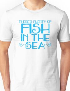 There's plenty of fish in the sea Unisex T-Shirt