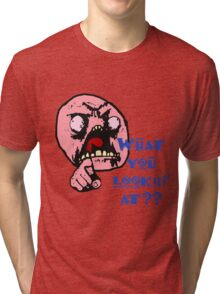 What Are You Looking At Tri-blend T-Shirt