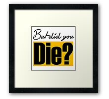 But did you die? funny lifting Framed Print