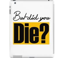 But did you die? funny lifting iPad Case/Skin