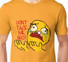 Don't Taze Me Bro'  aka Don't Taser Me Brother Unisex T-Shirt