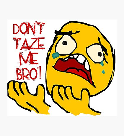 Don't Taze Me Bro'  aka Don't Taser Me Brother Photographic Print
