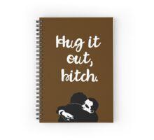 Hug it out, bitch. Spiral Notebook