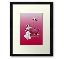Practically Perfect in Every Way! Framed Print