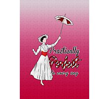 Practically Perfect in Every Way! Photographic Print