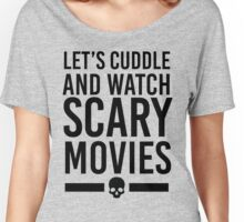 Let's Cuddle & Watch Scary Movies Women's Relaxed Fit T-Shirt