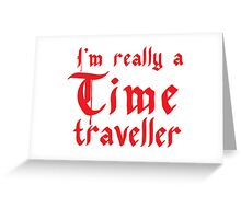 I'm really a time traveller Greeting Card