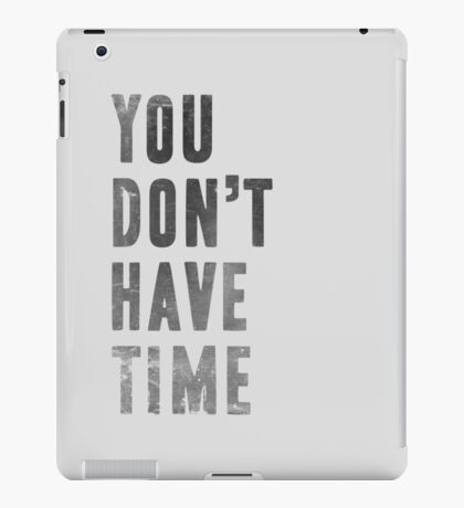YOU DON'T HAVE TIME iPad Case/Skin