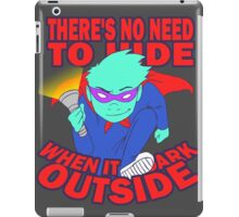 There's No Need to Hide(REVISITED) iPad Case/Skin