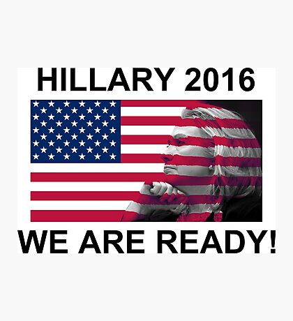 Hillary Clinton for President 2016 We Are Ready Photographic Print