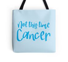Not this time CANCER Tote Bag
