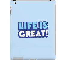 Life is GREAT! iPad Case/Skin
