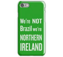 We're not Brazil, we're Northern Ireland - NI football chant iPhone Case/Skin