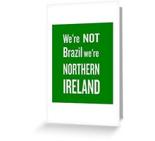 We're not Brazil, we're Northern Ireland - NI football chant Greeting Card