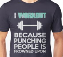 I Workout Because Punching People is Frowned Upon Unisex T-Shirt