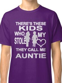 There's these kids who stole my heart they call me auntie Classic T-Shirt
