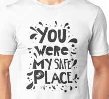 You were my safe place  Unisex T-Shirt