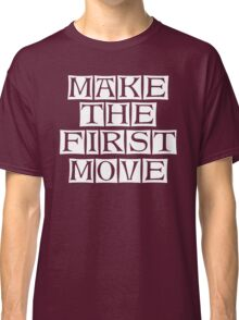 make the first move  Classic T-Shirt