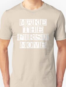 make the first move  Unisex T-Shirt