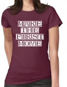 make the first move  Womens Fitted T-Shirt