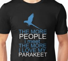 The more people i meet the more i love my Parakeet Unisex T-Shirt