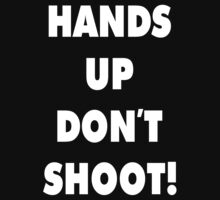 HANDS UP DON'T SHOOT! by 2E1K