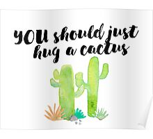Hug a cactus! Yes, YOU! Poster