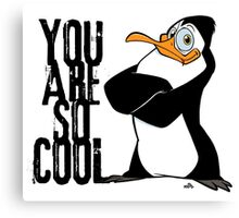 You are so cool - penguin Canvas Print