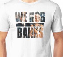 WE ROB BANKS Unisex T-Shirt