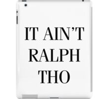 It Ain't Ralph Tho iPad Case/Skin
