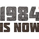 1984 is NOW   by 73553