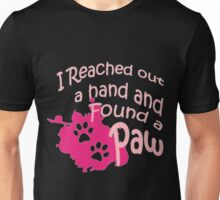 I REACHED OUT A HAND AND FOUND A PAW Unisex T-Shirt