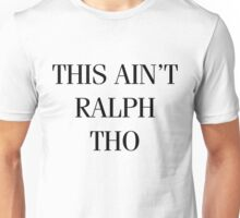 This Ain't Ralph Tho Unisex T-Shirt
