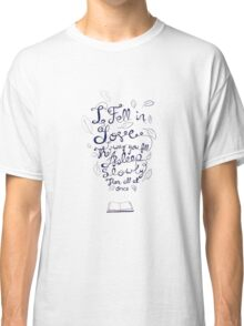 I fell in love the way you fall asleep: slowly, then all at once Classic T-Shirt