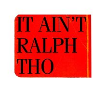 It Ain't Ralph Tho Photographic Print