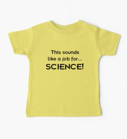 This sounds like a job for SCIENCE - dark text Baby Tee