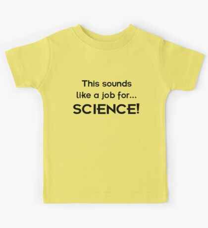 This sounds like a job for SCIENCE - dark text Kids Tee