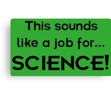 This sounds like a job for SCIENCE - dark text Canvas Print