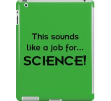 This sounds like a job for SCIENCE - dark text iPad Case/Skin